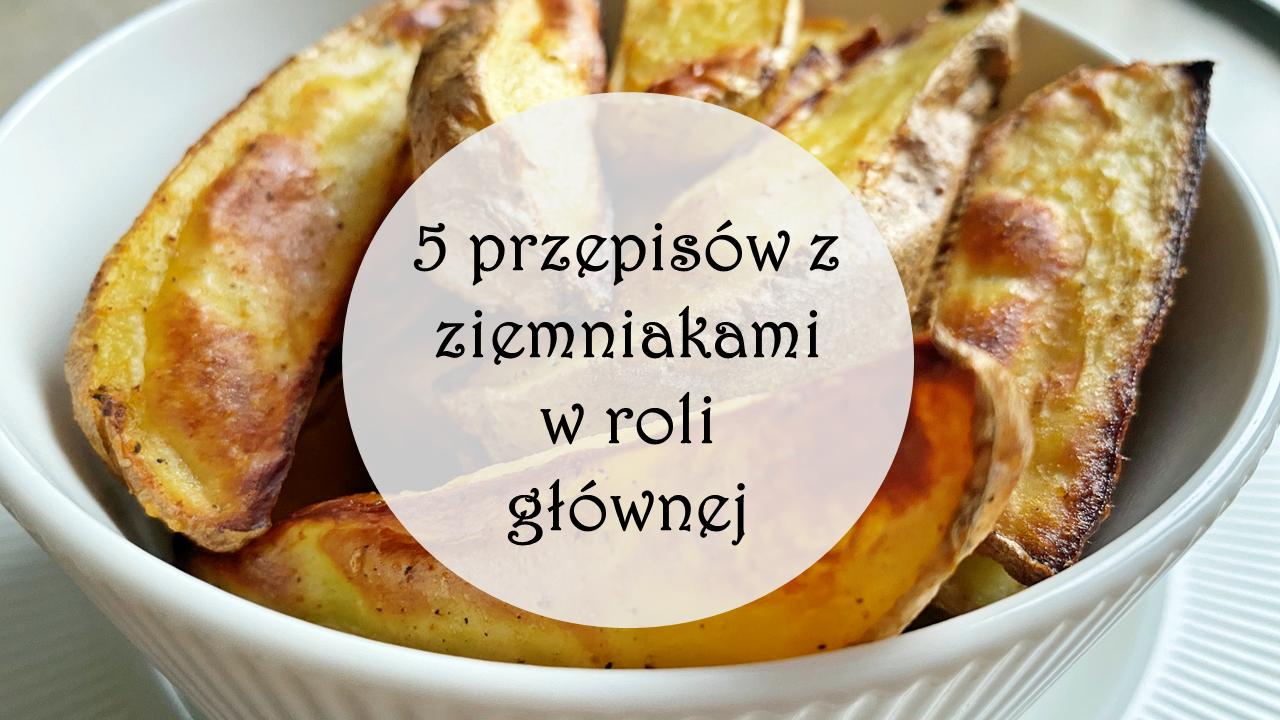 Przepisy z ziemniakami – ziemniak w roli głównej